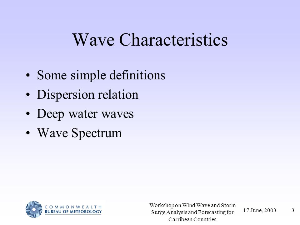 24 Swell Length and Arrival Time Longest wavelengths travel fastest, so they arrive first Range of periods is T~ 0.5T c to 1.5T c –Other periods exist, but the energy in them is small – =1.56T 2 m (T in secs) Speed is 1.515 T knots (T in secs) –Longest waves arrive after time: Time ~ distance (NM)/(1.5*1.5Tc) hrs –Shortest waves take 3 times as long to arrive.