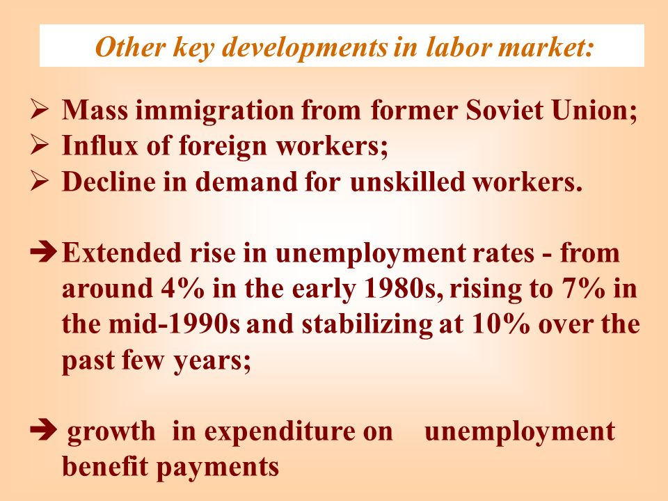 Other key developments in labor market: Mass immigration from former Soviet Union; Influx of foreign workers; Decline in demand for unskilled workers.