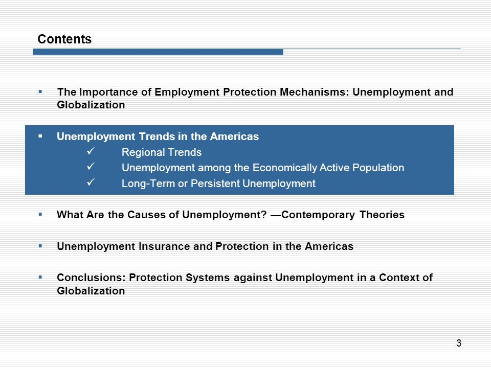 3 Contents The Importance of Employment Protection Mechanisms: Unemployment and Globalization Unemployment Trends in the Americas Regional Trends Unem