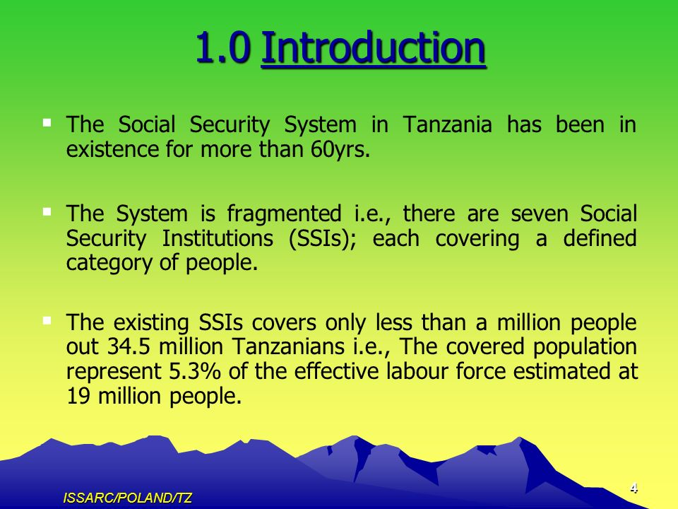 ISSARC/POLAND/TZ 4 1.0Introduction The Social Security System in Tanzania has been in existence for more than 60yrs.