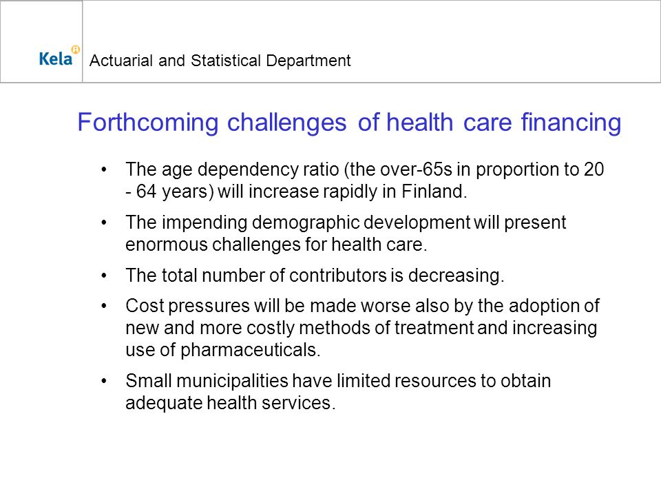 Actuarial and Statistical Department Forthcoming challenges of health care financing The age dependency ratio (the over-65s in proportion to 20 - 64 y