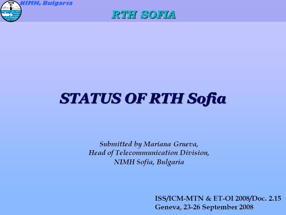 STATUS OF RTH Sofia Submitted by Mariana Grueva, Head of Telecommunication Division, NIMH Sofia, Bulgaria ISS/ICM-MTN & ET-OI 2008/Doc.