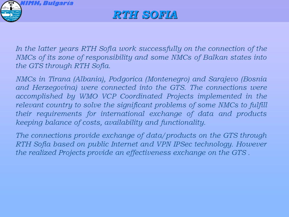 RTH SOFIA NIMH, Bulgaria In the latter years RTH Sofia work successfully on the connection of the NMCs of its zone of responsibility and some NMCs of Balkan states into the GTS through RTH Sofia.