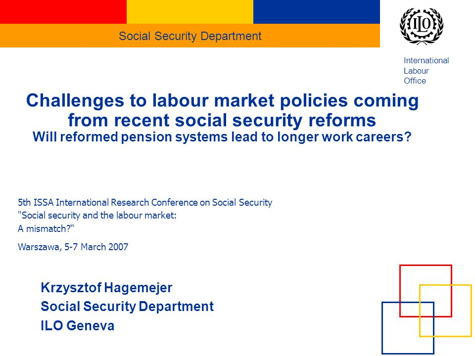 Social Security Department International Labour Office Challenges to labour market policies coming from recent social security reforms Will reformed pension systems lead to longer work careers.