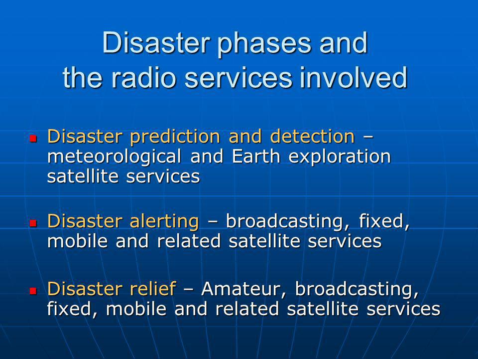 Disaster prediction and detection Meteorological and Earth exploration satellite services Operated in the main by government and international agencies Operated in the main by government and international agencies Play a major role in prediction and detection of disasters (such as hurricanes, earthquakes and tsunamis, floods, fires, dangerous pollution, etc.) Play a major role in prediction and detection of disasters (such as hurricanes, earthquakes and tsunamis, floods, fires, dangerous pollution, etc.)
