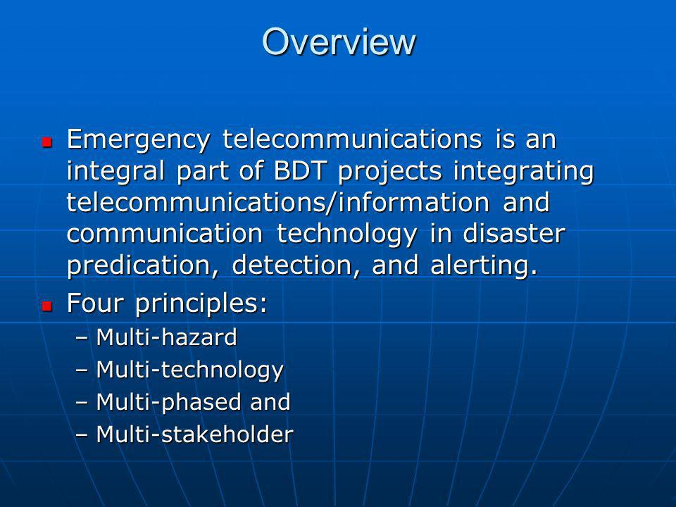 Overview Emergency telecommunications is an integral part of BDT projects integrating telecommunications/information and communication technology in d