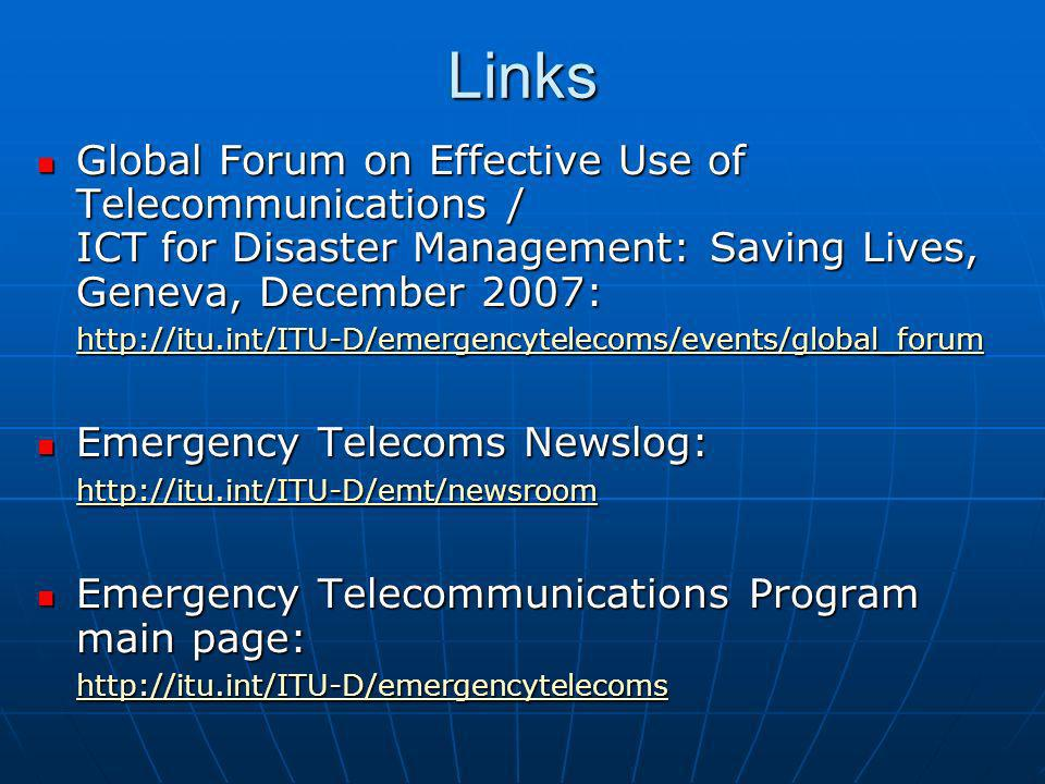 Links Global Forum on Effective Use of Telecommunications / ICT for Disaster Management: Saving Lives, Geneva, December 2007: http://itu.int/ITU-D/eme