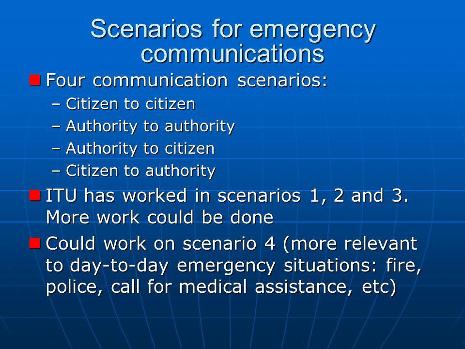 Scenarios for emergency communications Four communication scenarios: Four communication scenarios: –Citizen to citizen –Authority to authority –Author