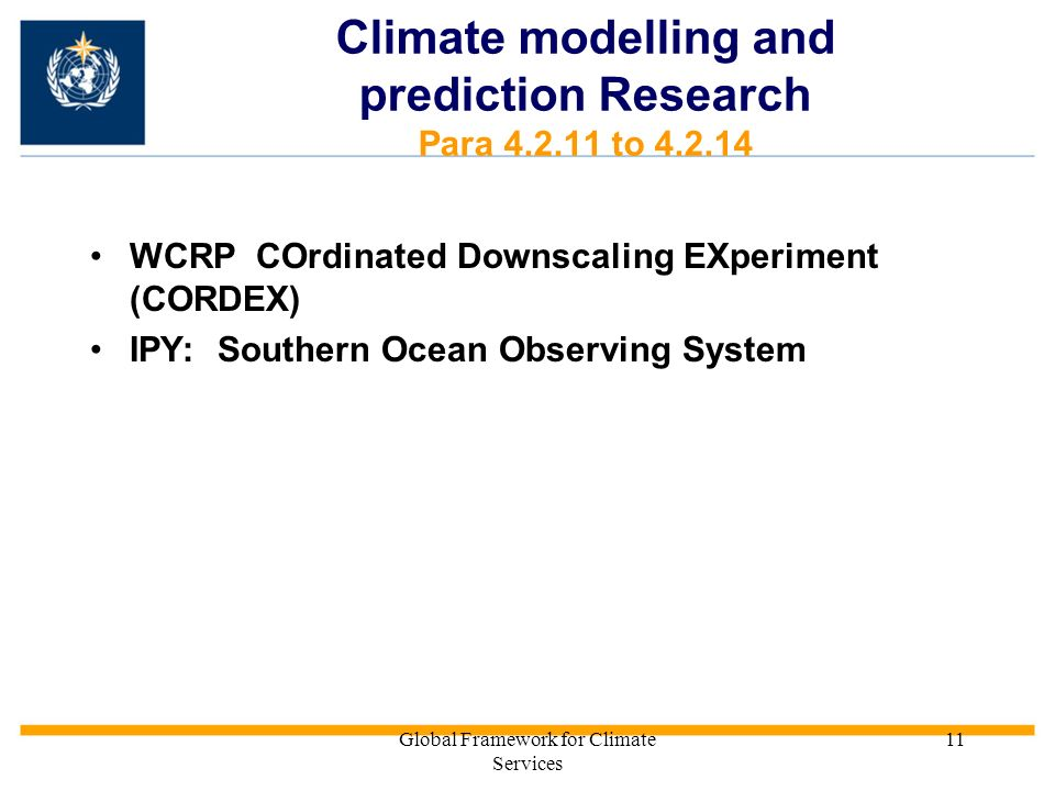 Global Framework for Climate Services 11 WCRP COrdinated Downscaling EXperiment (CORDEX) IPY: Southern Ocean Observing System Climate modelling and prediction Research Para 4.2.11 to 4.2.14