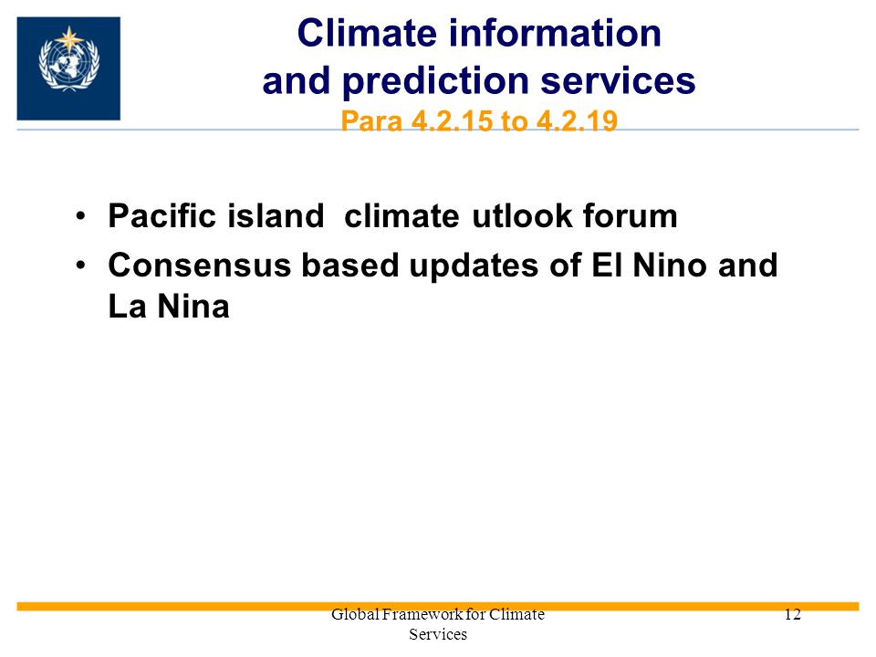 Global Framework for Climate Services 12 Pacific island climate utlook forum Consensus based updates of El Nino and La Nina Climate information and pr