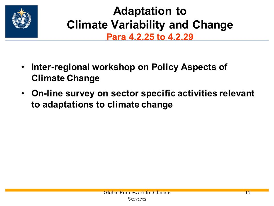 Global Framework for Climate Services 17 Adaptation to Climate Variability and Change Para 4.2.25 to 4.2.29 Inter-regional workshop on Policy Aspects of Climate Change On-line survey on sector specific activities relevant to adaptations to climate change