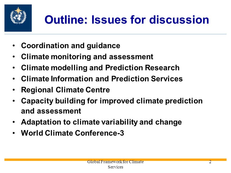 Global Framework for Climate Services 2 Outline: Outline: Issues for discussion Coordination and guidance Climate monitoring and assessment Climate mo