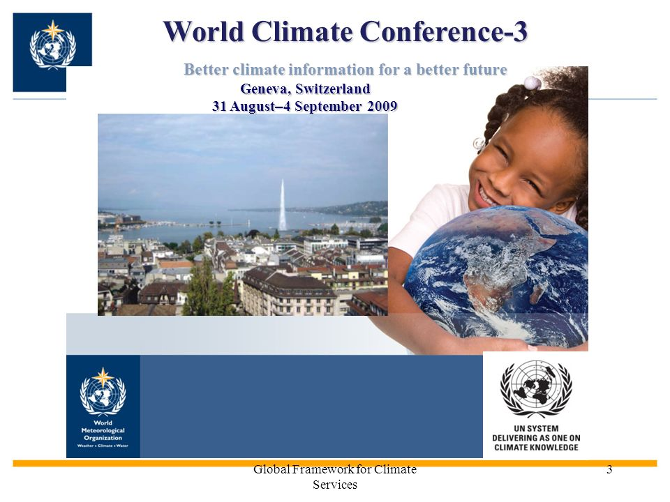 Global Framework for Climate Services 3 World Climate Conference-3 Better climate information for a better future Geneva, Switzerland 31 August – 4 Se