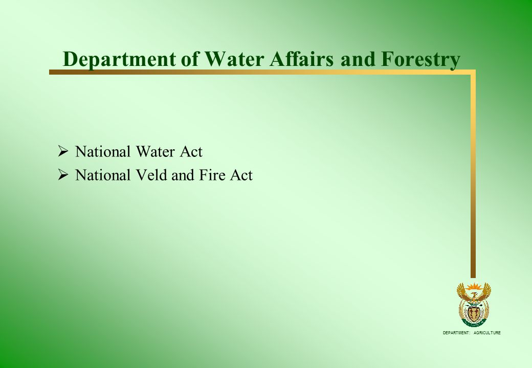 DEPARTMENT: AGRICULTURE Department of Water Affairs and Forestry National Water Act National Veld and Fire Act