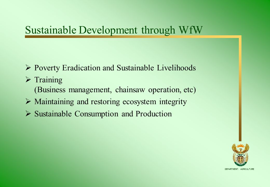 DEPARTMENT: AGRICULTURE Sustainable Development through WfW Poverty Eradication and Sustainable Livelihoods Training (Business management, chainsaw op