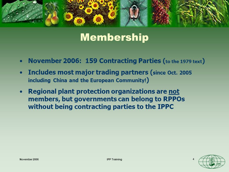 November 2006IPP Training 4 Membership November 2006: 159 Contracting Parties ( to the 1979 text ) Includes most major trading partners ( since Oct.