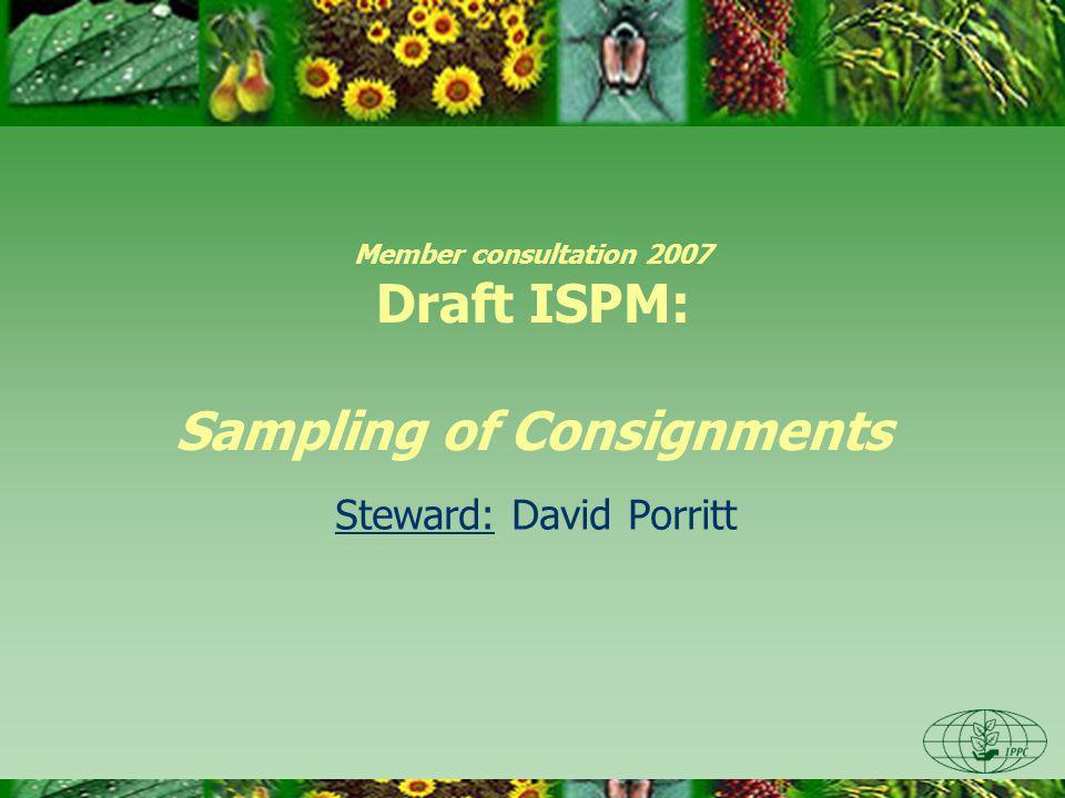 Member consultation 2007 Draft ISPM: Sampling of Consignments Steward: David Porritt