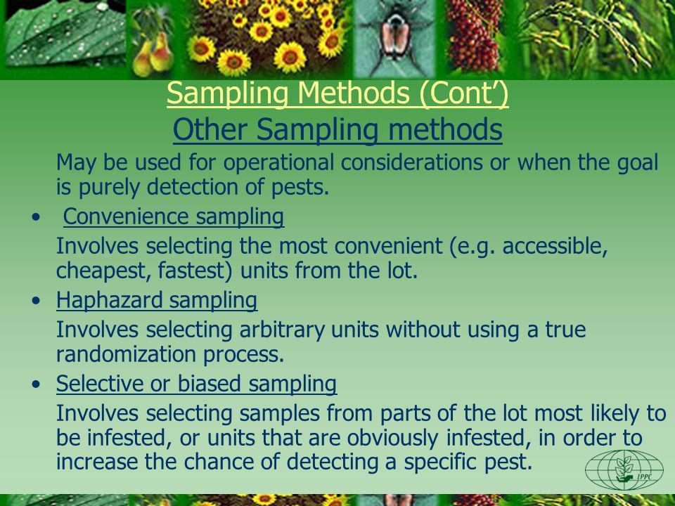 Sampling Methods (Cont) Other Sampling methods May be used for operational considerations or when the goal is purely detection of pests.