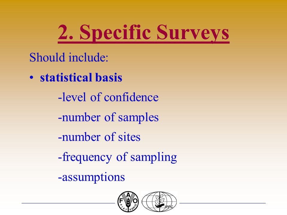 2. Specific Surveys Should include: statistical basis -level of confidence -number of samples -number of sites -frequency of sampling -assumptions