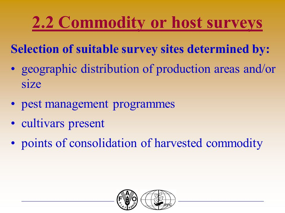 2.2 Commodity or host surveys Selection of suitable survey sites determined by: geographic distribution of production areas and/or size pest managemen