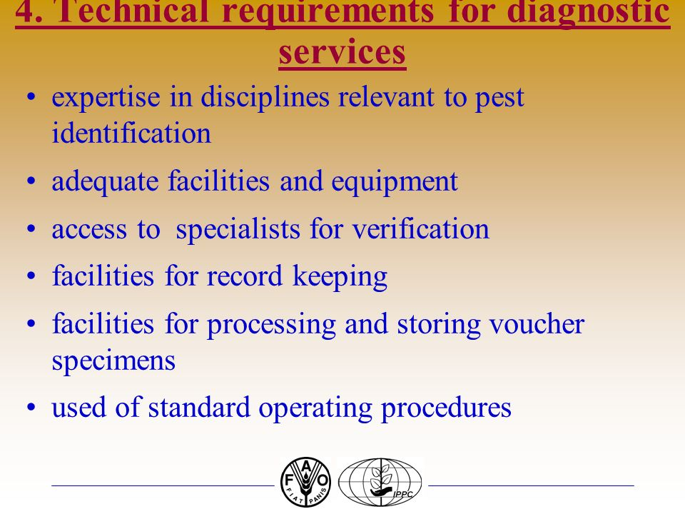 4. Technical requirements for diagnostic services expertise in disciplines relevant to pest identification adequate facilities and equipment access to