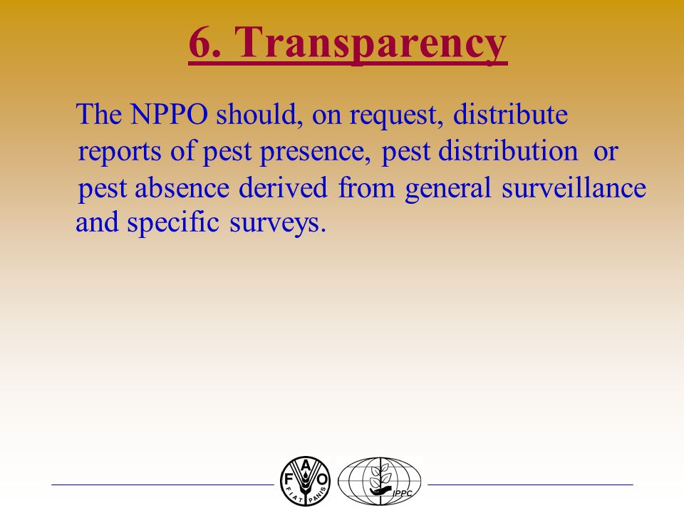 6. Transparency The NPPO should, on request, distribute reports of pest presence, pest distribution or pest absence derived from general surveillance