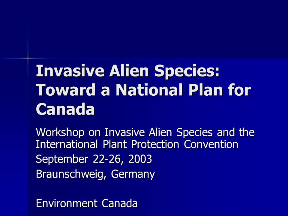 Invasive Alien Species: Toward a National Plan for Canada Workshop on Invasive Alien Species and the International Plant Protection Convention Septemb