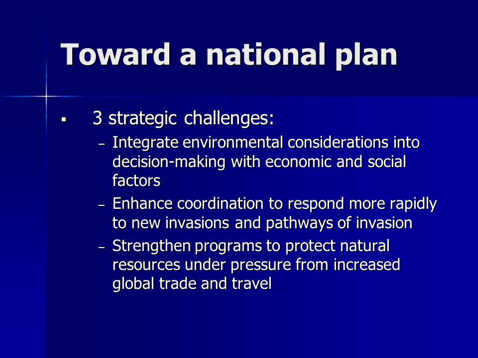 Toward a national plan 3 strategic challenges: 3 strategic challenges: – Integrate environmental considerations into decision-making with economic and