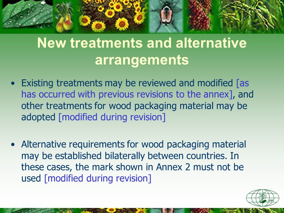 New treatments and alternative arrangements Existing treatments may be reviewed and modified [as has occurred with previous revisions to the annex], a
