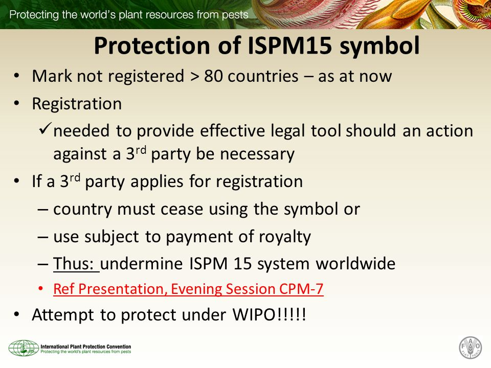 Protection of ISPM15 symbol Mark not registered > 80 countries – as at now Registration needed to provide effective legal tool should an action agains