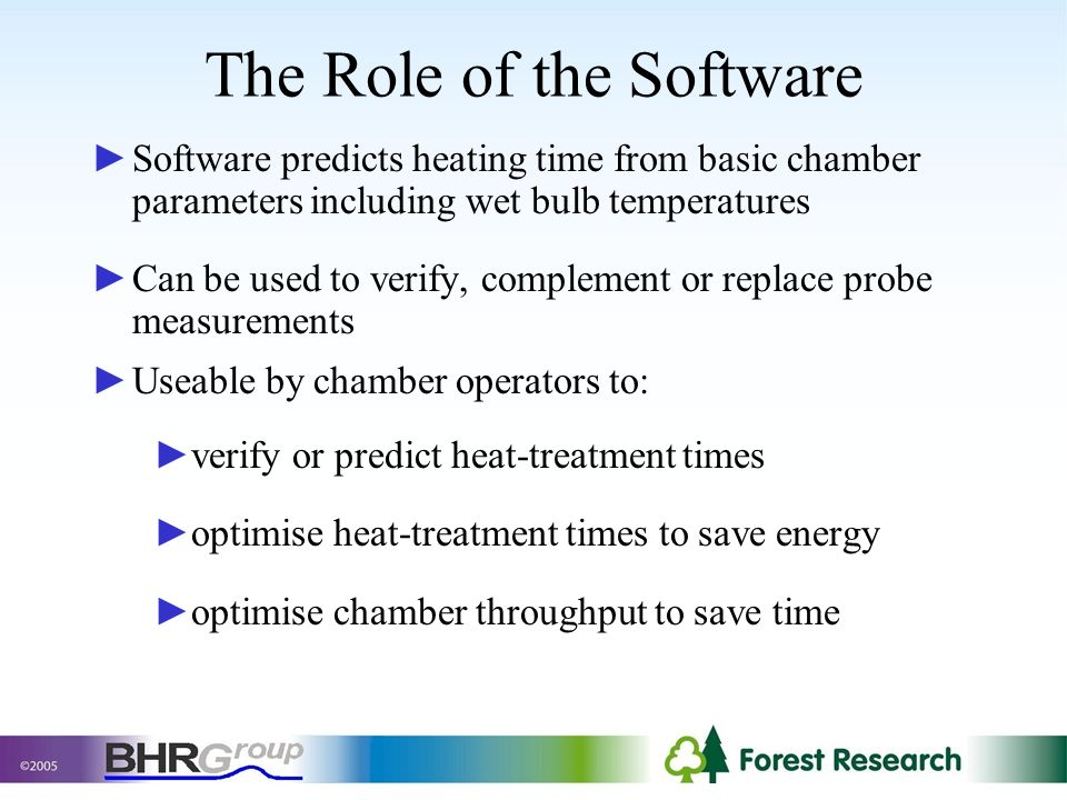 The Role of the Software Software predicts heating time from basic chamber parameters including wet bulb temperatures Can be used to verify, complement or replace probe measurements Useable by chamber operators to: verify or predict heat-treatment times optimise heat-treatment times to save energy optimise chamber throughput to save time