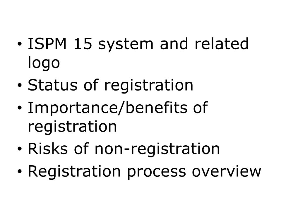 ISPM 15 system and related logo Status of registration Importance/benefits of registration Risks of non-registration Registration process overview