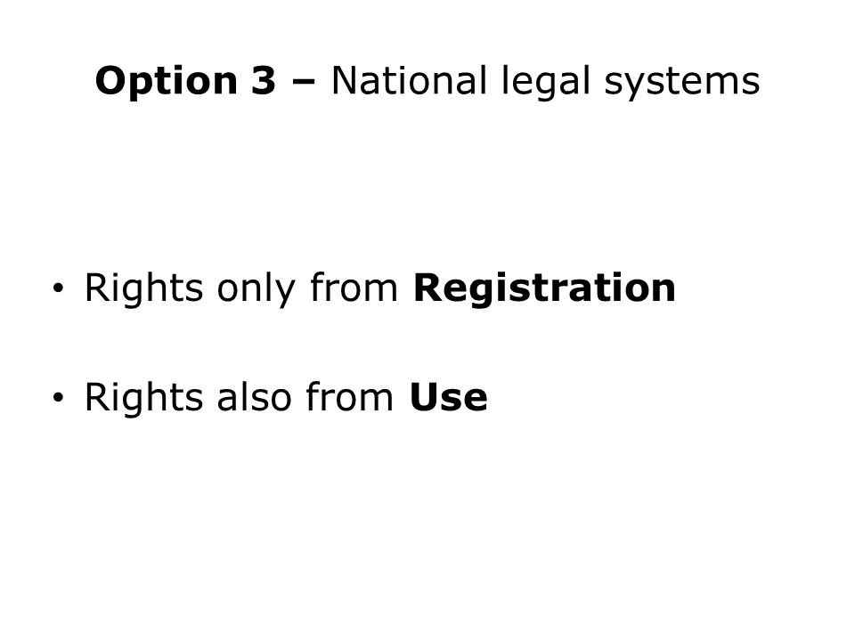 Option 3 – National legal systems Rights only from Registration Rights also from Use