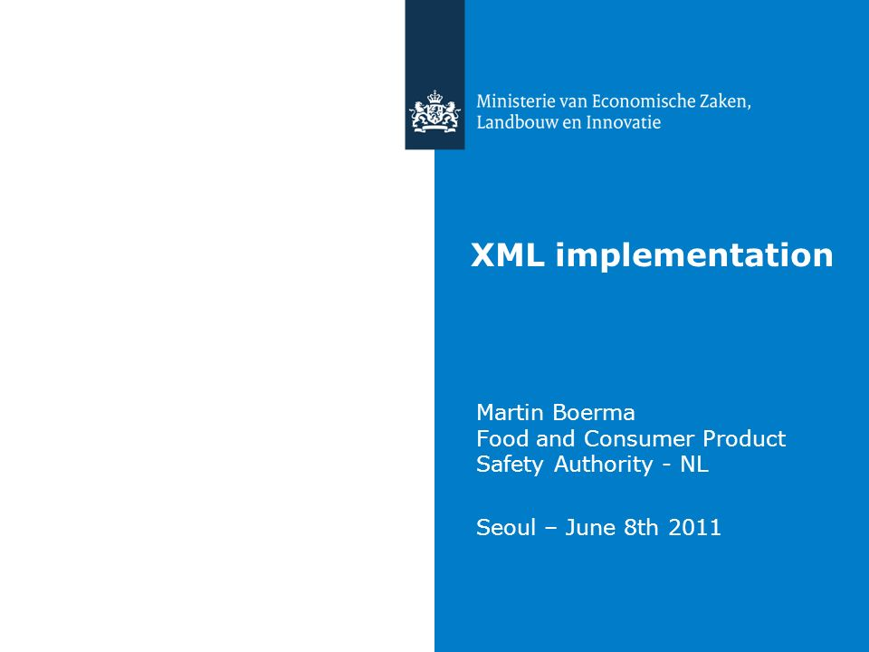 XML implementation Martin Boerma Food and Consumer Product Safety Authority - NL Seoul – June 8th 2011