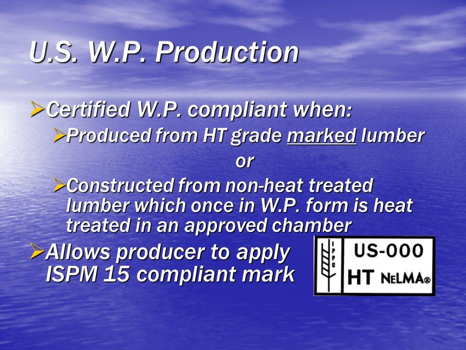 U.S. W.P. Production Certified W.P. compliant when: Certified W.P. compliant when: Produced from HT grade marked lumber Produced from HT grade marked