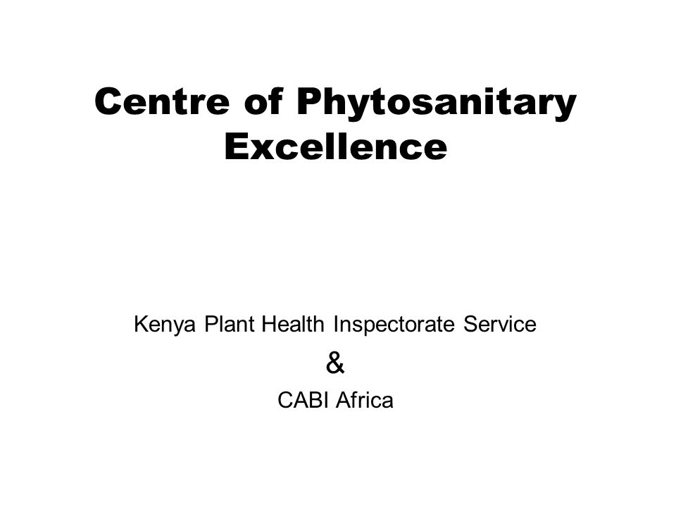 Centre of Phytosanitary Excellence Kenya Plant Health Inspectorate Service & CABI Africa
