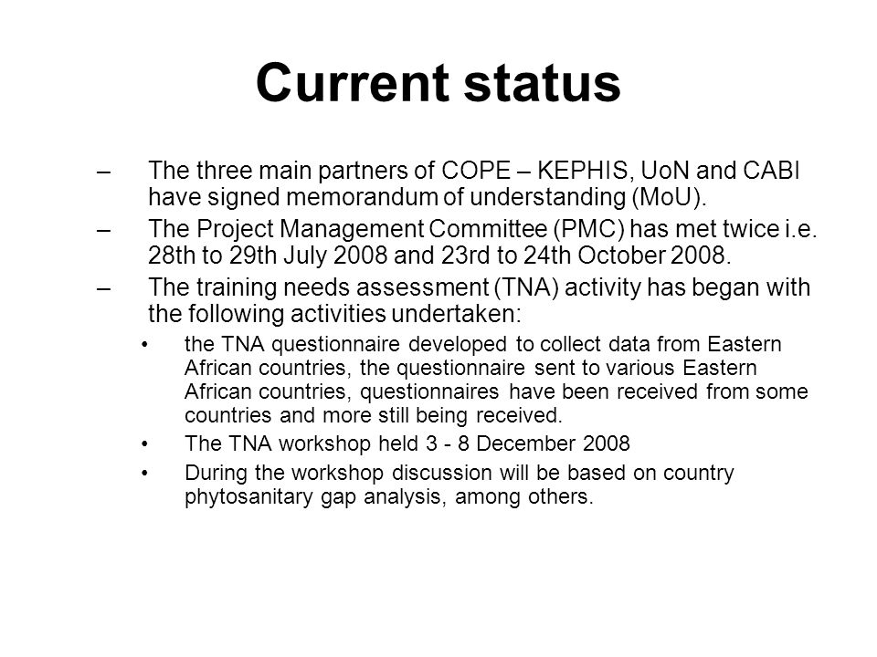 Current status –The three main partners of COPE – KEPHIS, UoN and CABI have signed memorandum of understanding (MoU).