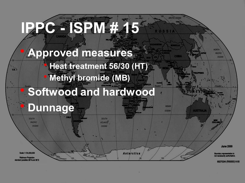 IPPC - ISPM # 15 Approved measures Heat treatment 56/30 (HT) Methyl bromide (MB) Softwood and hardwood Dunnage