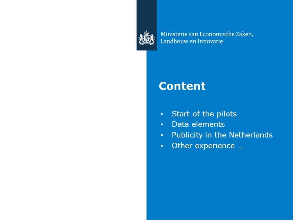 Content Start of the pilots Data elements Publicity in the Netherlands Other experience …