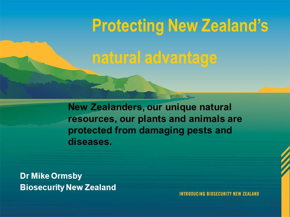Biosecurity New Zealand: A new agency and a new era 16 Protecting New Zealands natural advantage New Zealanders, our unique natural resources, our pla