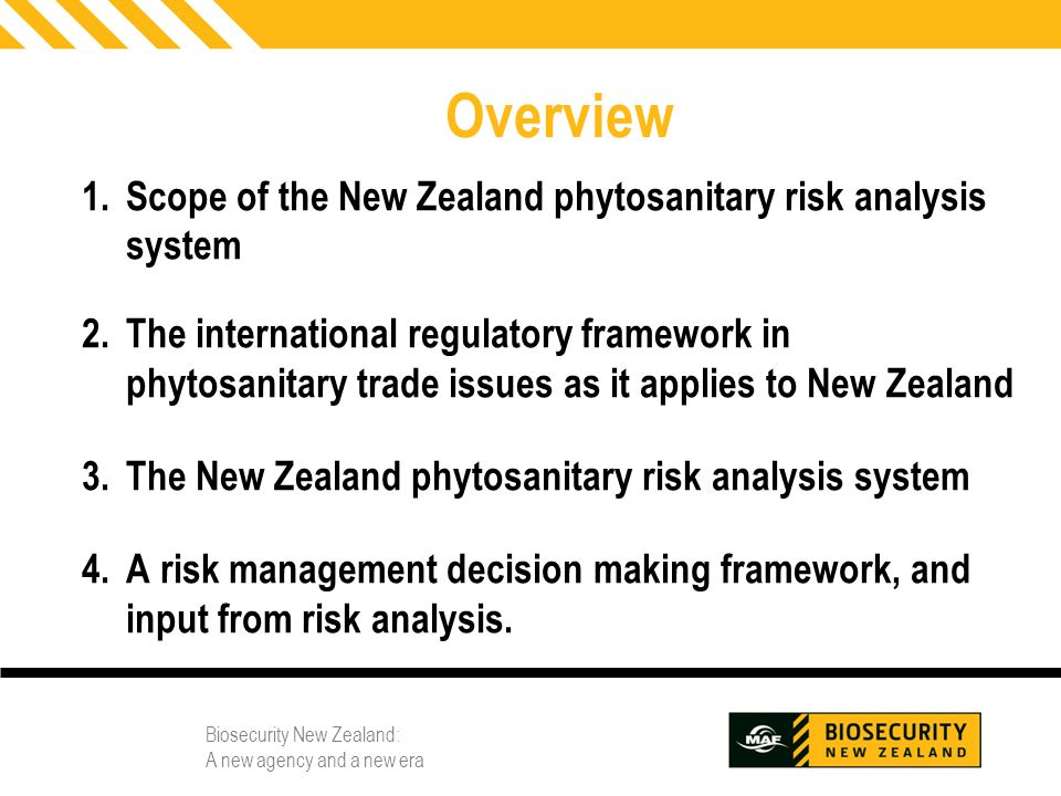 Biosecurity New Zealand: A new agency and a new era 2 Overview 1.Scope of the New Zealand phytosanitary risk analysis system 2.The international regul