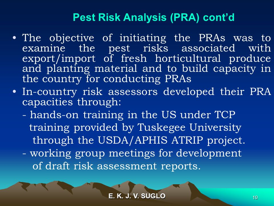E. K. J. V. SUGLO 10 The objective of initiating the PRAs was to examine the pest risks associated with export/import of fresh horticultural produce a