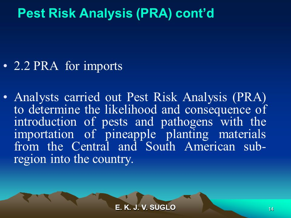 E. K. J. V. SUGLO 14 Pest Risk Analysis (PRA) contd 2.2 PRA for imports Analysts carried out Pest Risk Analysis (PRA) to determine the likelihood and