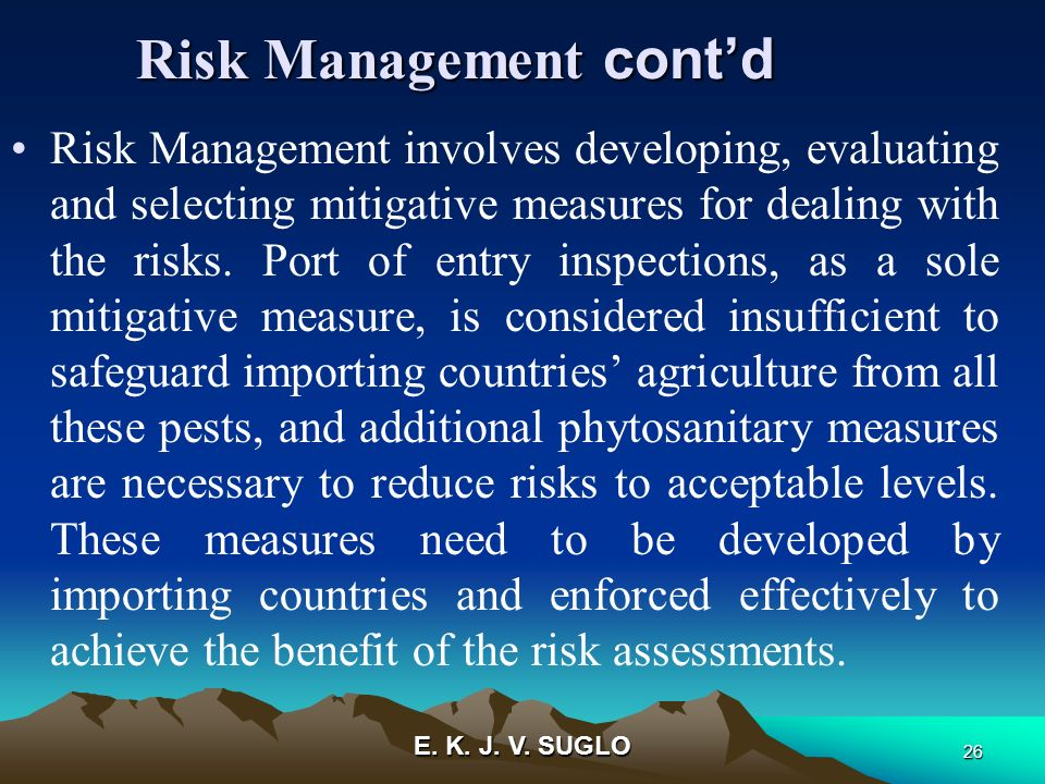 E. K. J. V. SUGLO 26 Risk Management contd Risk Management contd Risk Management involves developing, evaluating and selecting mitigative measures for