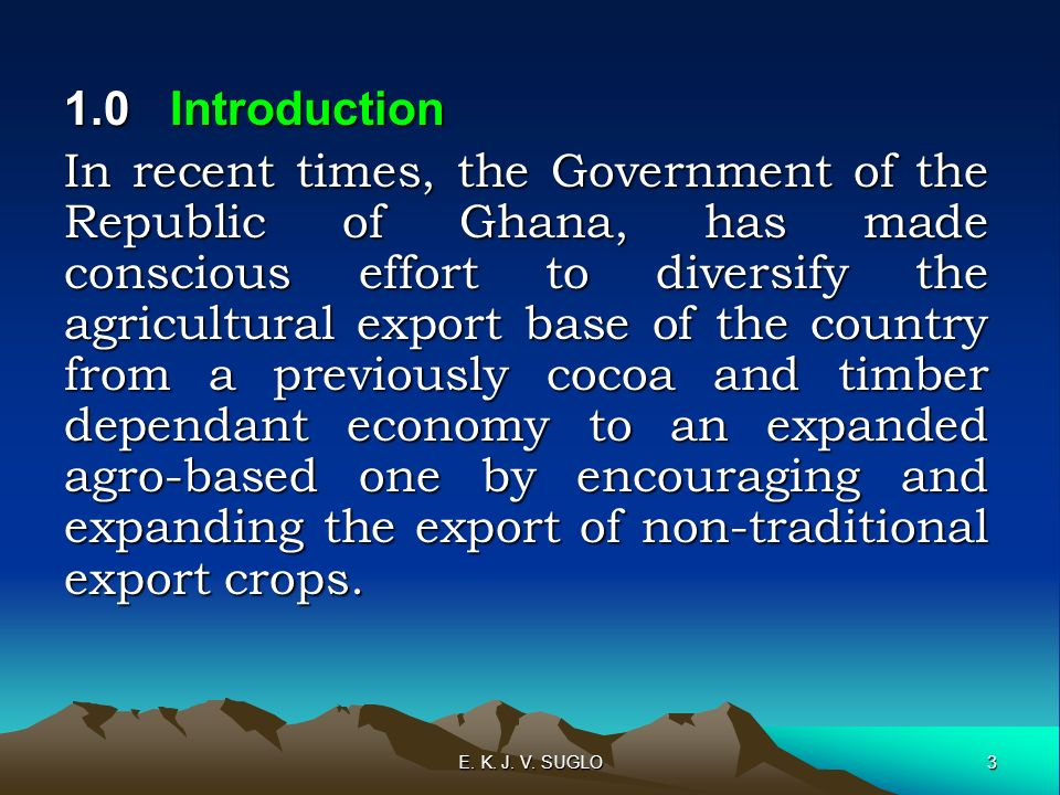 3 E. K. J. V. SUGLO 1.0Introduction In recent times, the Government of the Republic of Ghana, has made conscious effort to diversify the agricultural