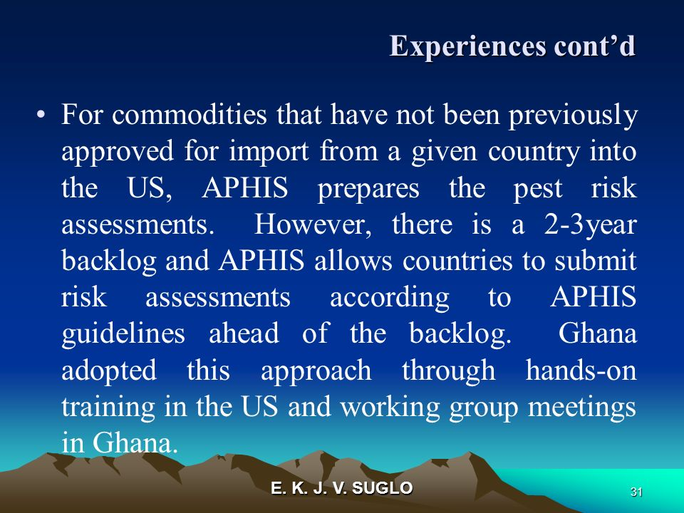 E. K. J. V. SUGLO 31 For commodities that have not been previously approved for import from a given country into the US, APHIS prepares the pest risk