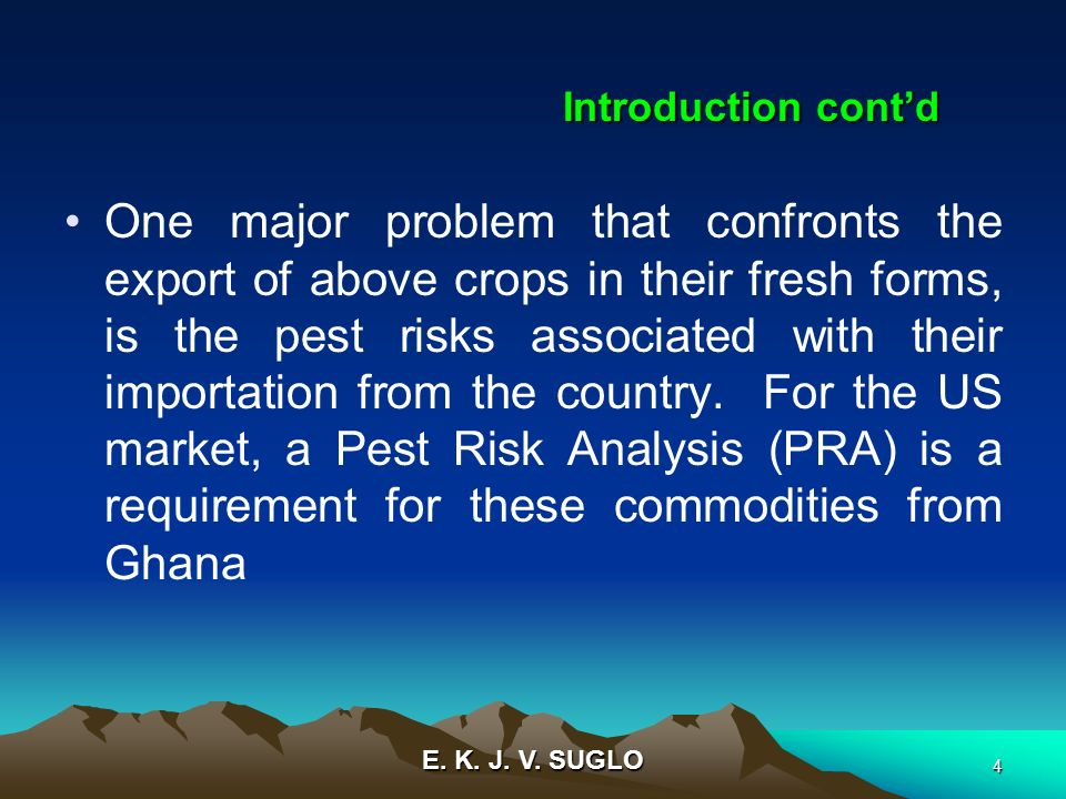 E. K. J. V. SUGLO 4 One major problem that confronts the export of above crops in their fresh forms, is the pest risks associated with their importati