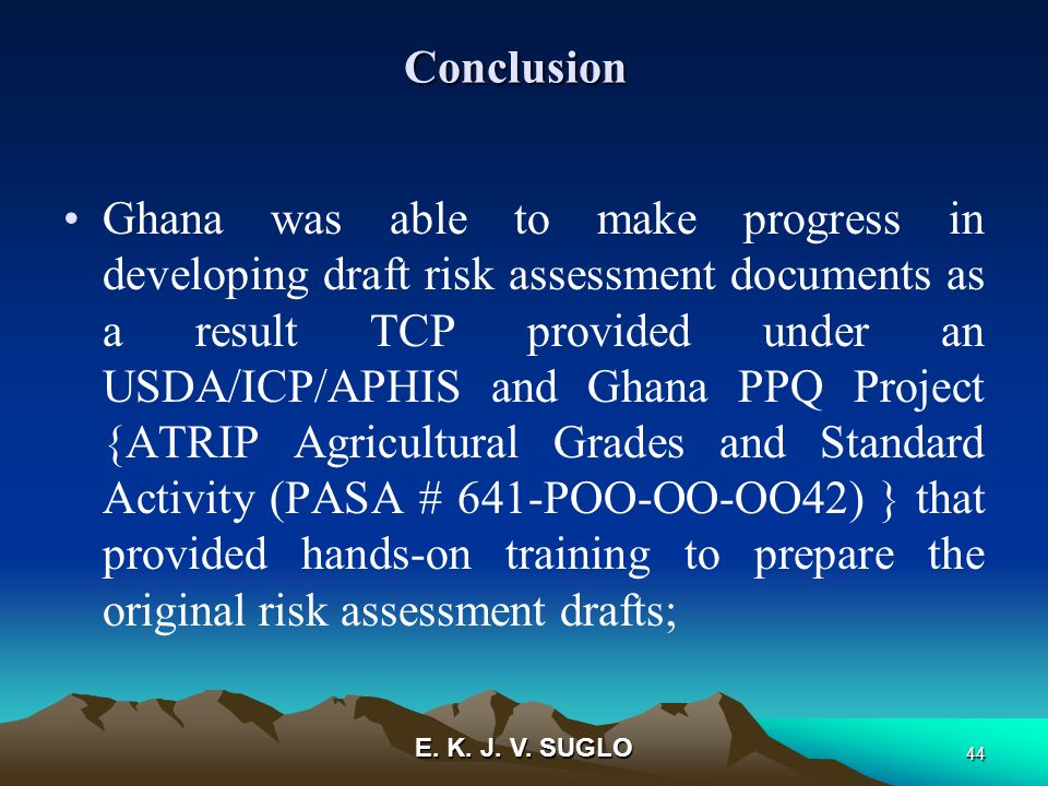 E. K. J. V. SUGLO 44 Ghana was able to make progress in developing draft risk assessment documents as a result TCP provided under an USDA/ICP/APHIS an