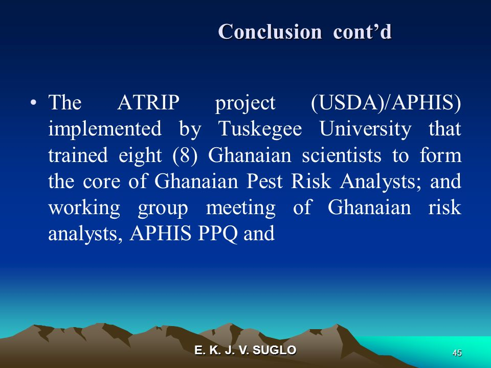 E. K. J. V. SUGLO 45 The ATRIP project (USDA)/APHIS) implemented by Tuskegee University that trained eight (8) Ghanaian scientists to form the core of