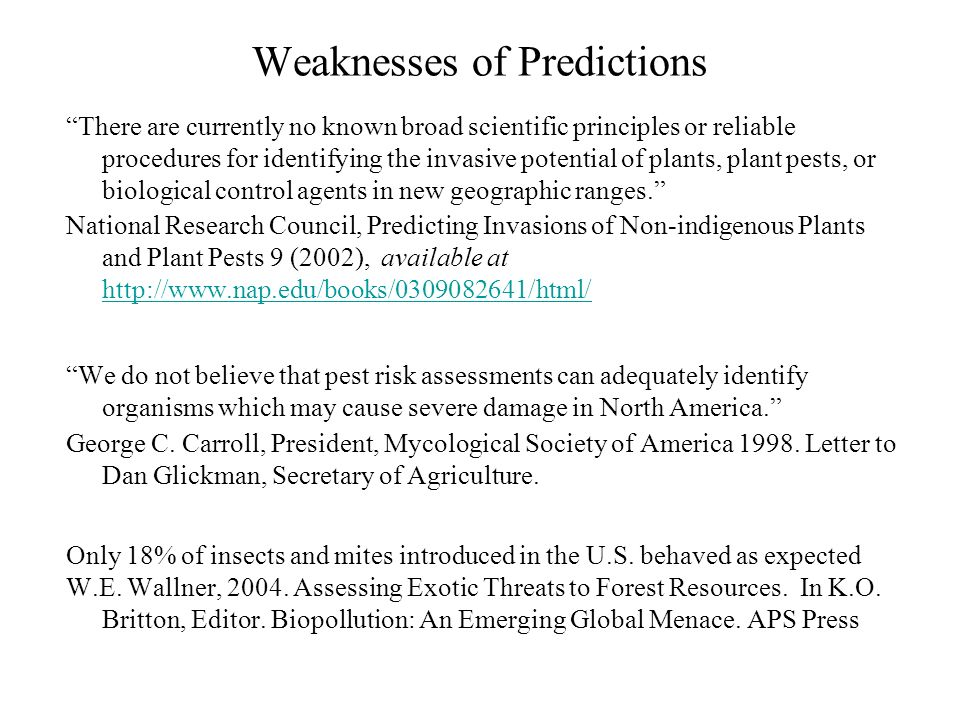 Weaknesses of Predictions There are currently no known broad scientific principles or reliable procedures for identifying the invasive potential of pl